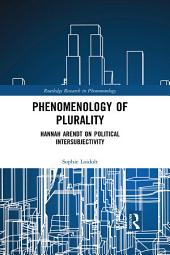 Phenomenology of Plurality: Hannah Arendt on Political Intersubjectivity