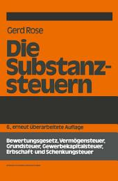 Die Substanzsteuern: Bewertungsgesetz, Vermögensteuer, Grundsteuer, Gewerbekapitalsteuer, Erbschaft-und Schenkungsteuer, Ausgabe 6