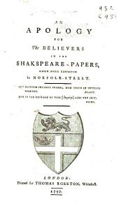 An apology for the believers in the Shakespeare-papers: which were exhibited in Norfolk-street