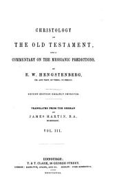 Christology of the Old T. and Commentary on the Messianic Predictions: Volume 3