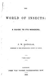 The World of Insects: A Guide to Its Wonders