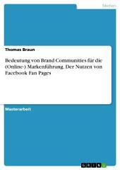 Bedeutung von Brand Communities für die (Online-) Markenführung. Der Nutzen von Facebook Fan Pages