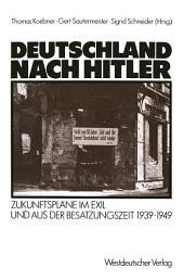 Deutschland nach Hitler: Zukunftspläne im Exil und aus der Besatzungszeit 1939–1949