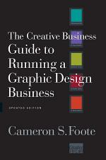 The Creative Business Guide to Running a Graphic Design Business (Updated Edition)