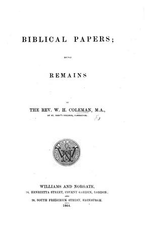 Biblical Papers  being remains of the Rev  W  H  Coleman PDF