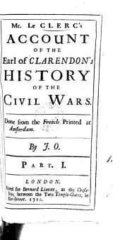 Mr. Le Clerc's Account of the Earl of Clarendon's History of the Civil Wars. Done from the French Printed at Amsterdam. By J. O.