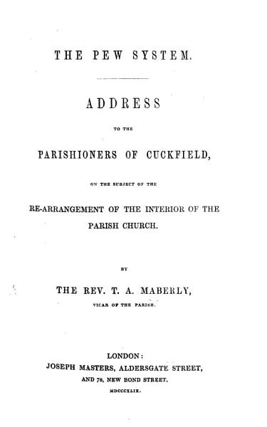 Download The Pew System  Address to the Parishioners of Cuckfield  on the Subject of the Re arrangement of the Interior of the Parish Church Book
