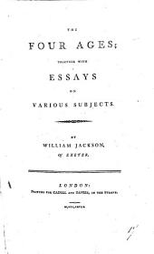 The Four Ages; Together with Essays on Various Subjects