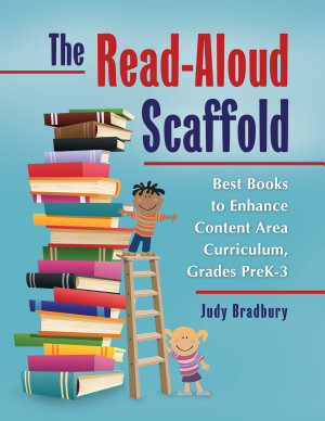 The Read Aloud Scaffold  Best Books to Enhance Content Area Curriculum  Grades Pre K   3