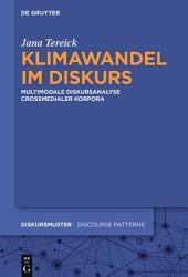 Klimawandel im Diskurs: Multimodale Diskursanalyse crossmedialer Korpora
