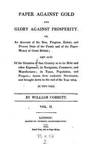 Paper Against Gold and Glory Against Prosperity. Or, an Account of the Rise, Progress, Extent and Present State of the Funds and of the Papermoney of Great-Britain Etc: Volume 2