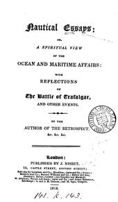 Nautical essays; or, A spiritual view of the ocean and maritime affairs: with reflections on the battle of Trafalgar, and other events. By the author of The retrospect