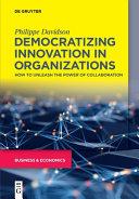 Democratizing Innovation in Organizations