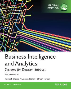 Business Intelligence and Analytics  Systems for Decision Support  Global Edition