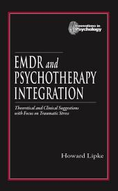 EMDR and Psychotherapy Integration: Theoretical and Clinical Suggestions with Focus on Traumatic Stress