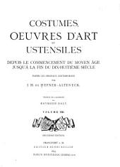 Costumes, oeuvres d'art et ustensiles depuis le commencement du moyen âge jusqu'á la fin du dix-huitim̀e siècle: d'après les originaaux contemporains, Volume8