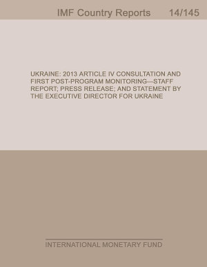 Ukraine  2013 Article IV Consultation and First Post Program Monitoring Staff Report  Press Release  and Statement by the Executive Director for Ukraine PDF