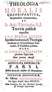 Theologia moralis quadripartita0: incipientibus accommodata, et in aula theologica S. J. Treviris publicè, Volume 1