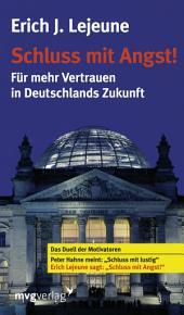 Schluss mit Angst: Für mehr Vertrauen in Deutschlands Zukunft