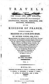 Travels During the Years 1787, 1788 and 1789: Undertaken More Particularly with a View of Ascertaining the Cultivation, Wealth, Resources, and National Prosperity, of the Kingdom of France; to which is Added, the Register of a Tour Into Spain, Volume 1