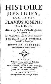 Histoire des Juifs, écrite par Flavius Joseph, sous le titre de : Antiquités Judaïques: Volume2
