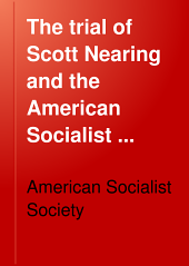 The Trial of Scott Nearing and the American Socialist Society: Presiding Judge--Julius M. Mayer; Attorneys:--for the Government, Earl B. Barnes; for the Defense, Seymour Stedman, S. John Block, Walter Nelles , I. M. Sackin, United States District Court for the Southern District of New York, New York City, February 5th to 19th, 1919
