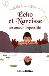 Écho et Narcisse, un amour impossible: La mythologie pour les plus jeunes