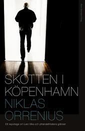 Skotten i Köpenhamn: Ett reportage om Lars Vilks, extremism och yttrandefrihetens gränser