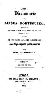 Novo Diccionario da Lingua Portugueza ... seguido de um Diccionario completo des Synonymos Portuguezes: Synonymos, Volume 2