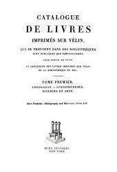 Catalogue de livres imprimés sur vélin qui se trouvent dans des bibliothéques [sic] tant publiques que particulières: Théologie, jurisprudence, sciences et arts