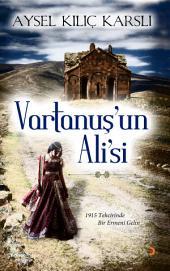 Vartanuş'un Ali'si: 1915 Tehcirinde Bir Ermeni Gelin