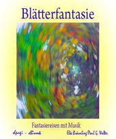 Blätterfantasie: Fantasiereisen für Klein und Groß
