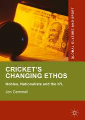 Cricket's Changing Ethos: Nobles, Nationalists and the IPL