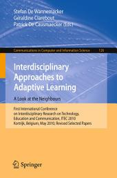 Interdisciplinary Approaches to Adaptive Learning: A Look at the Neighbours: First International Conference on Interdisciplinary Research on Technology, Education and Communication, ITEC 2010, Kortrijk, Belgium, May 25-27, 2010. Revised Selected Papers