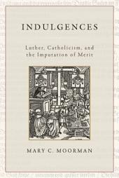 Indulgences: Luther, Catholicism, and the Imputation of Merit