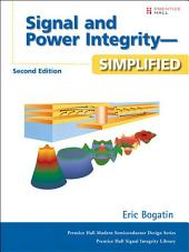 Signal and Power Integrity - Simplified: Signa Integ Simpl Secon E_2, Edition 2