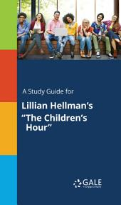 "A Study Guide for Lillian Hellman's ""The Children's Hour"""