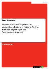 Von der Weimarer Republik zur nationalsozialistischen Diktatur. Welche Faktoren begünstigen die Systemtransformation?