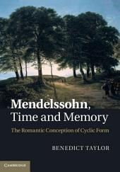 Mendelssohn, Time and Memory: The Romantic Conception of Cyclic Form