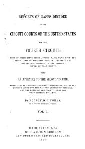 Reports of Cases Decided in the Circuit Courts of the United States for the Fourth Circuit; Most of Them Since Chief Justice Waite Came Upon the Bench; and of Selected Cases in Admiralty and Bankruptcy, Decided in the District Courts of that Circuit. With an Appendix to the Second Volume, Containing the Rules in Admiralty and Bankruptcy;, of the District Court for the Eastern District of Virginia, and the Rules of the Circuit Court for that District, Etc., Etc