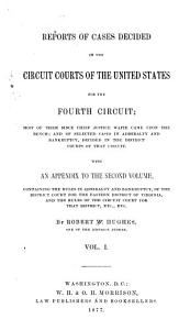 Reports of Cases Decided in the Circuit Courts of the United States for the Fourth Circuit  Most of Them Since Chief Justice Waite Came Upon the Bench  and of Selected Cases in Admiralty and Bankruptcy  Decided in the District Courts of that Circuit  With an Appendix to the Second Volume  Containing the Rules in Admiralty and Bankruptcy   of the District Court for the Eastern District of Virginia  and the Rules of the Circuit Court for that District  Etc   Etc PDF