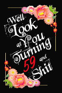 Well Look at You Turning 59 and Shit Notebook Gift