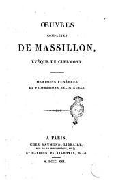 Oeuvres complètes de Massillon, évêque de Clermont: Oraison funèbres et professions religieuses, Volume8