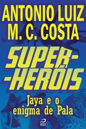 Super-Heróis - Jaya e o Enigma de Pala