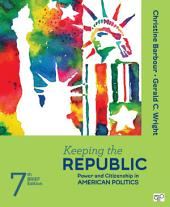 Keeping the Republic: Power and Citizenship in American Politics - Brief Edition, Edition 7