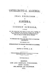 Intellectual Algebra, Or, Oral Exercises in Algebra: For Common Schools