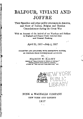 Balfour, Viviani and Joffre: Their Speeches and Other Public Utterances in America, and Those of Italian, Belgian and Russian Commissioners During the Great War; with an Account of the Arrival of Our Warships and Soldiers in England and France Under Admiral Sims and General Pershing, April 21, 1917-July 4, 1917