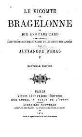 Le vicomte de Bragelonne ou dix ans plus tard: Complément des Trois Mousquetaires et de Vingt ans après, Volumes5à6