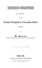 Chirurgische Beobachtungen gesammelt in der Köngl. Chirurgischen Universitäts-Klinik zu Berlin