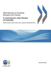 OECD Reviews of Vocational Education and Training OECD Reviews of Vocational Education and Training: A Learning for Jobs Review of Australia 2008